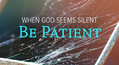 Be Patient… God's Got A Plan (And It's For Your Greater Good)