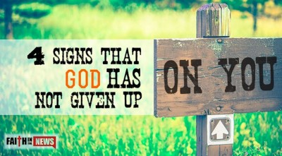 4 Signs That God Has NOT Given Up On You