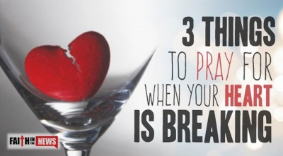 3 Things To Pray For When Your Heart Is Breaking (You Need To Hear This)