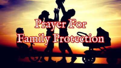 Prayer For Family Protection – Prayers To Protect Your Family