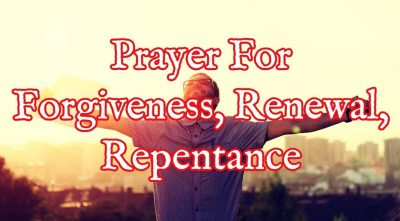 Practical Prayer for Forgiveness, Renewal & Repentance